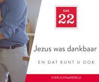 Dag 22 - Jezus was dankbaar en dat kunt u ook zijn
