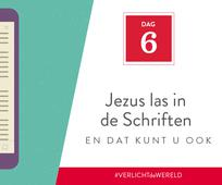 Dag 6 - Jezus las in de Schriften en dat kunt u ook