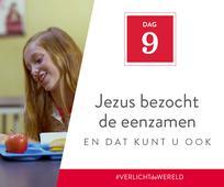 Dag 9 - Jezus bezocht de eenzamen en dat kunt u ook
