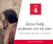Dag 4 - Jezus hielp anderen om te zien en dat kunt u ook