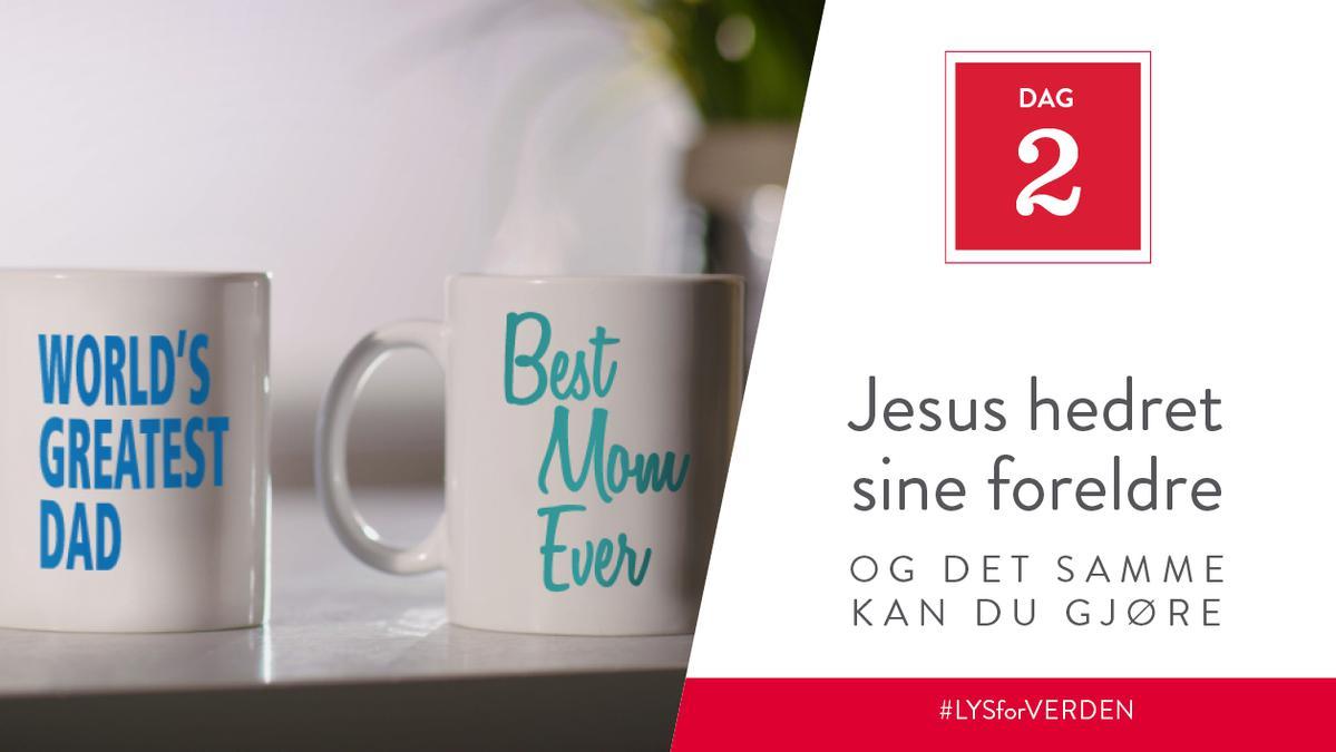 Dag 2 - Jesus hedret sine foreldre, og det samme kan du gjøre