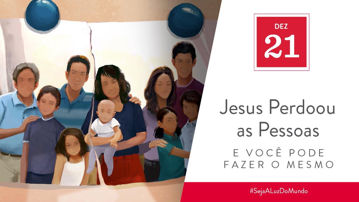 Dez 21 - Jesus Perdoou as Pessoas e Você Pode Fazer o Mesmo