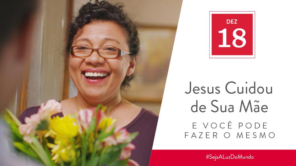 18 Dez - Jesus Cuidou da Sua Mãe