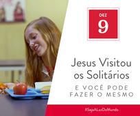 Dez 9 - Jesus Visitou os Solitários e Você Pode Fazer o Mesmo