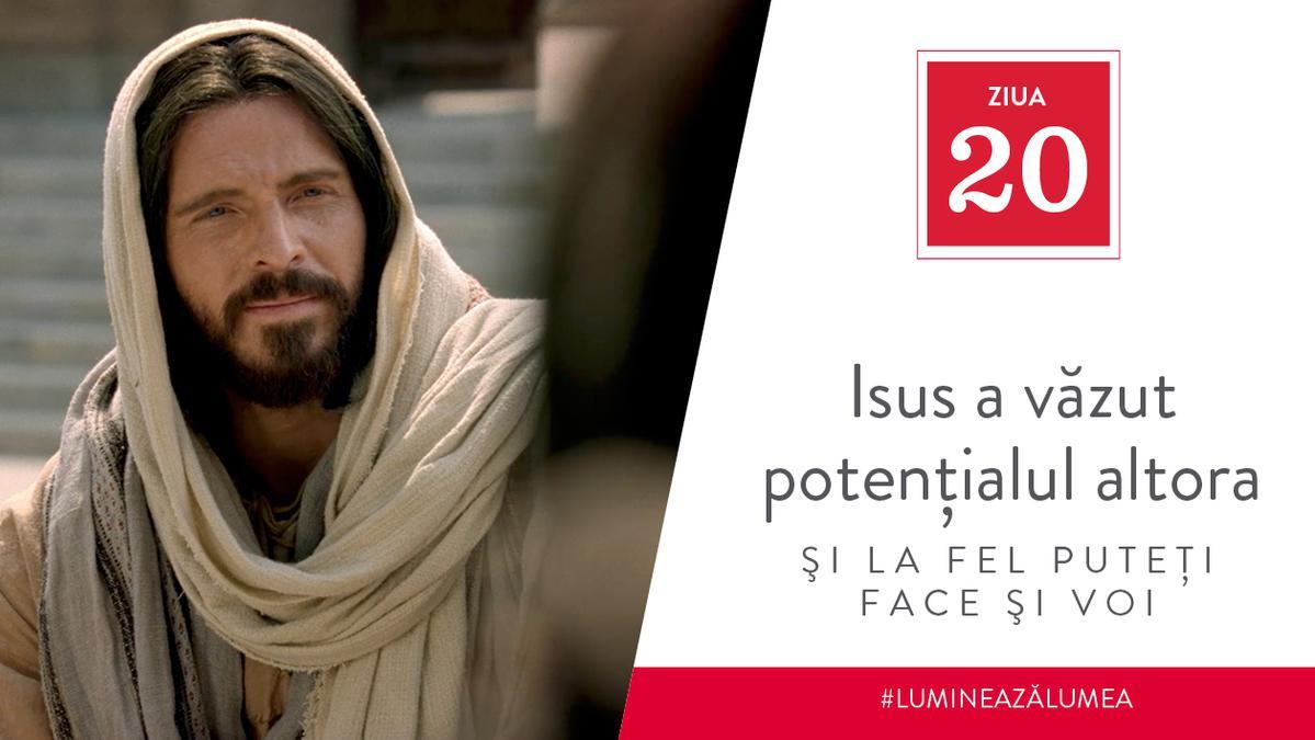 Ziua 20 - Isus a văzut potenţialul altora şi la fel puteţi face şi voi
