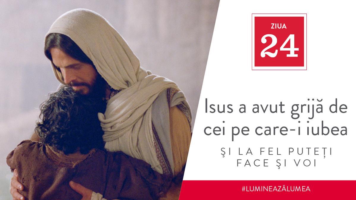 Ziua 24 - Isus a avut grijă de cei pe care-i iubea şi la fel puteţi face şi voi