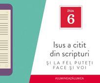Ziua 6 - Isus a citit din scripturi şi la fel puteţi face şi voi