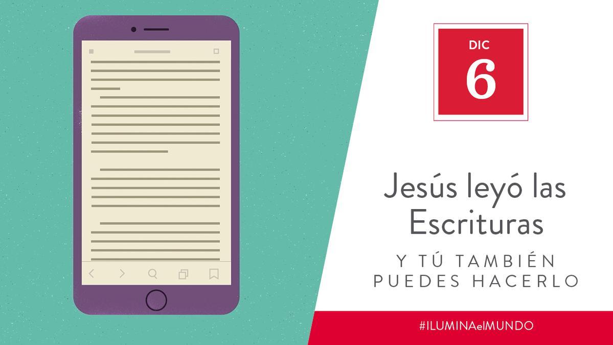 Dic 6 - Jesús leyó las Escrituras y tú también puedes hacerlo