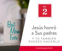 Dic 2 - Jesús honró a Sus padres y tú también puedes hacerlo