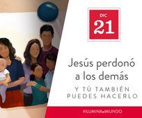 Dic 21 -Jesús perdonó a los demás y tú también puedes hacerlo