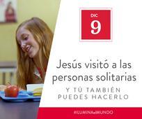 Dic 9 - Jesús visitó a las personas solitarias y tú también puedes hacerlo