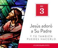 Dic 3 - Jesús ayudó a que otras personas vieran y tú también puedes hacerlo