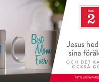 Dag 2 - Jesus hedrade sina föräldrar och det kan du också göra