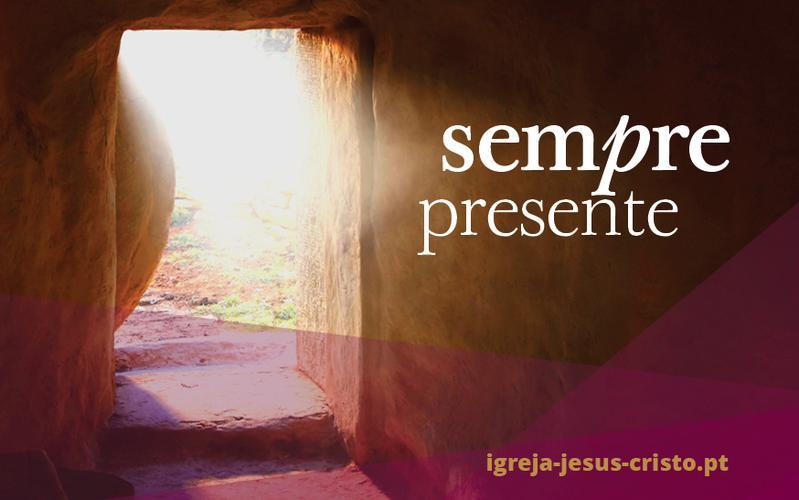 Jesus Cristo Está Sempre Presente Para Si