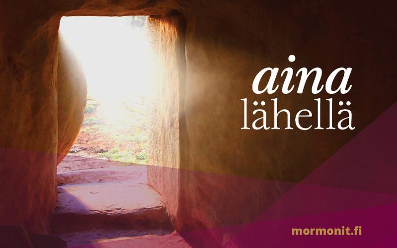 Pääsiäissanoma: Jeesus Kristus on aina lähelläsi