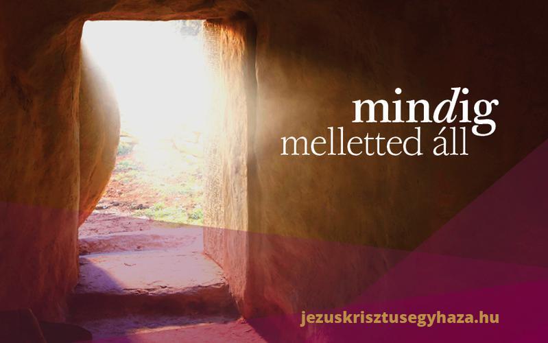 Egy húsvéti üzenet: Jézus Krisztus mindig melletted áll