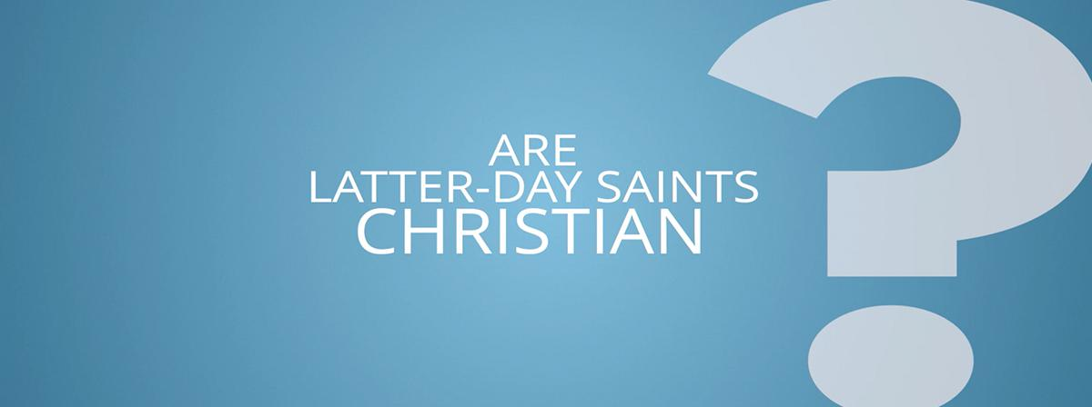Are Latter-Day Saints Christian?