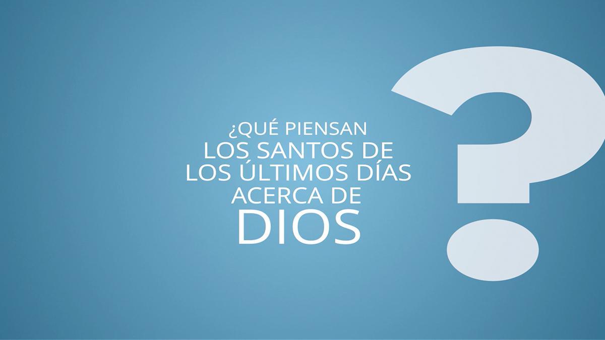 ¿Qué piensan los Santos de los Últimos Días sobre Dios?