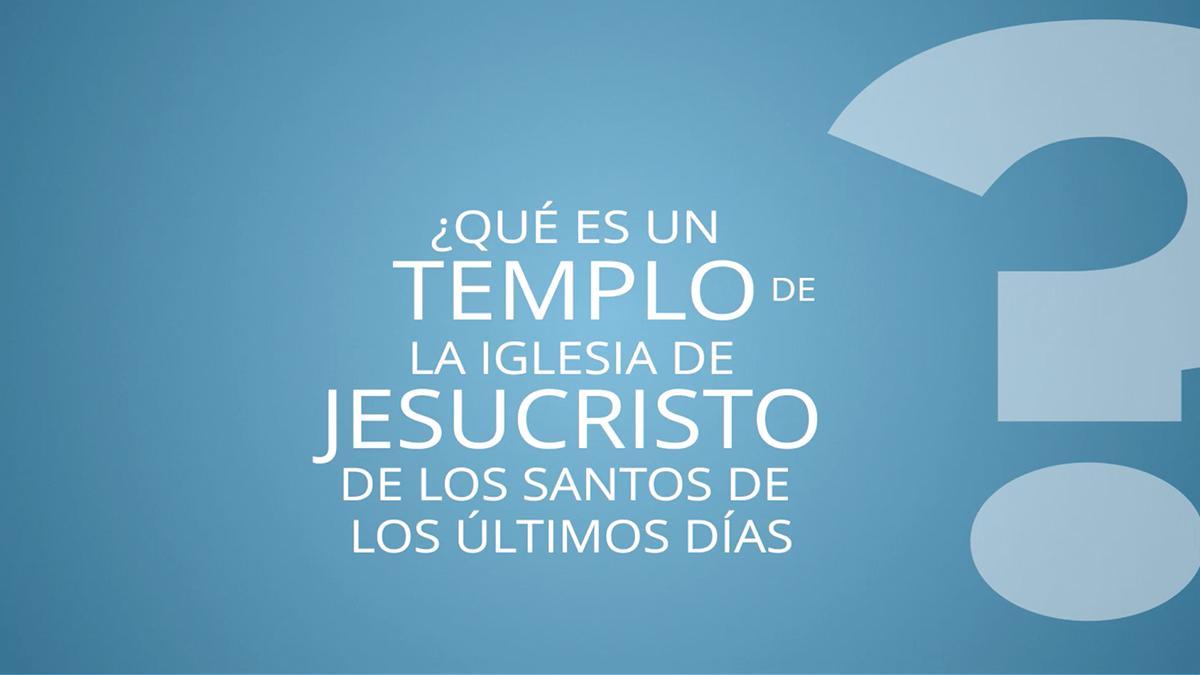 ¿Qué es un templo de La Iglesia de Jesucristo de los Santos de los Últimos Días?