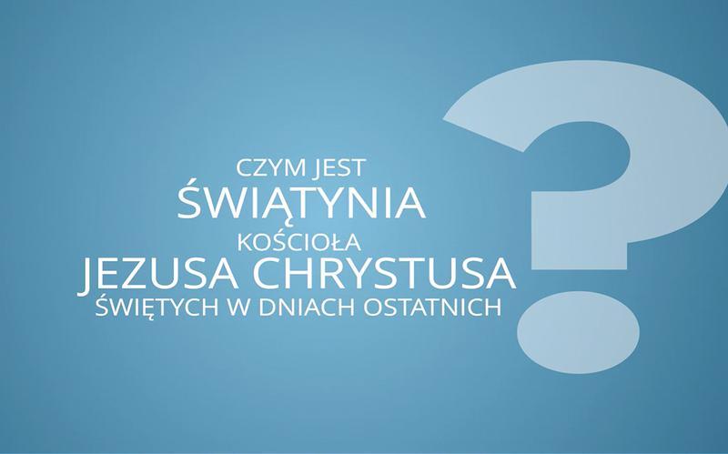 Czym jest świątynia Kościoła Jezusa Chrystusa Świętych w Dniach Ostatnich