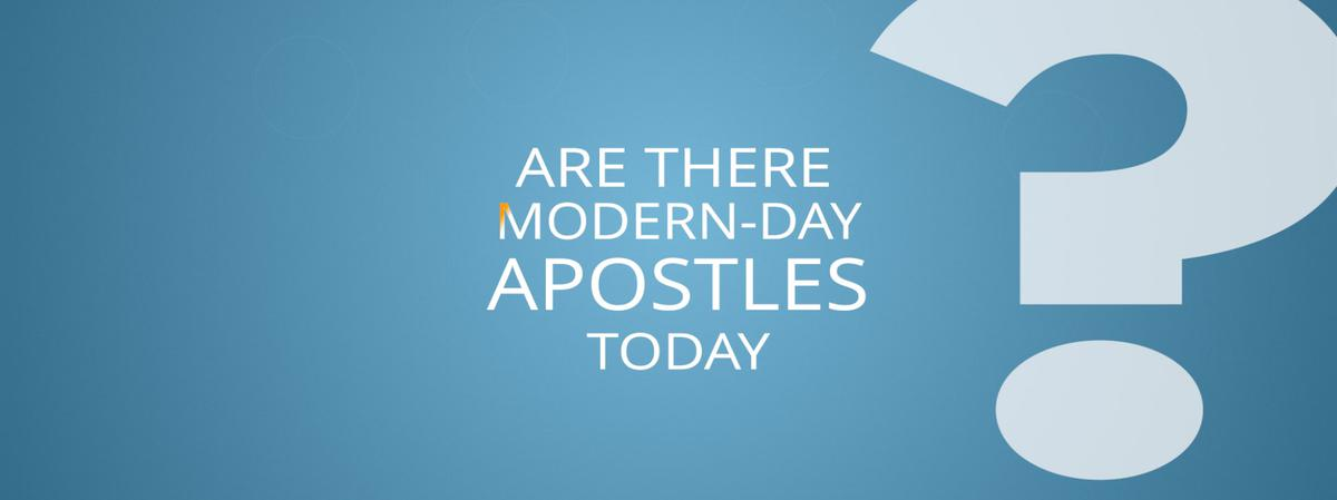 Are there Modern-Day Apostles today?