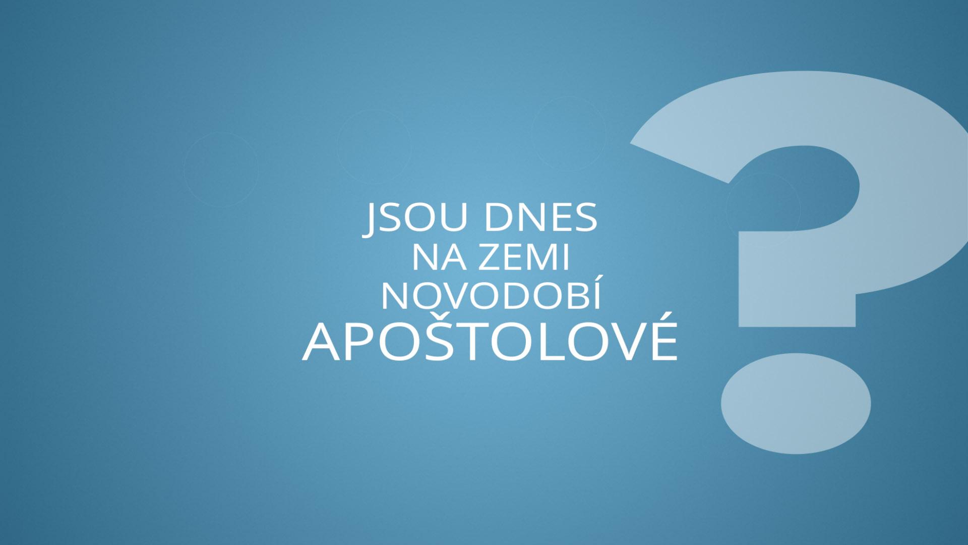Jsou dnes na zemi novodobí apoštolové?