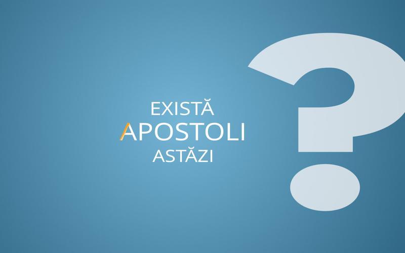 Există apostoli astăzi?