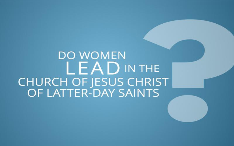 How do women lead in the Church of Jesus Christ of Latter Day Saints?