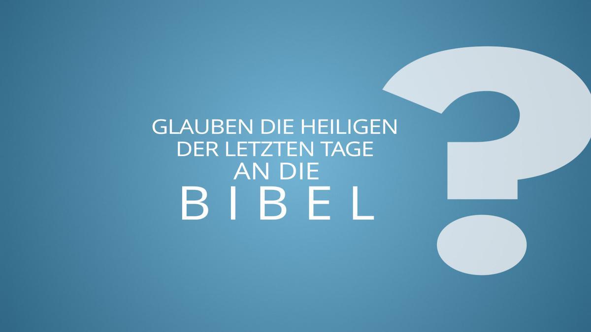 Glauben die Heiligen der Letzten Tage an die Bibel?