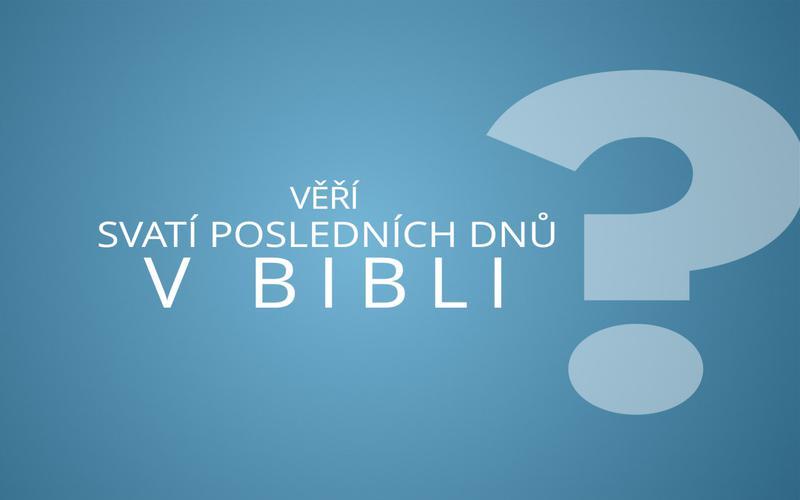 Věří Svatí posledních dnů v Bibli?
