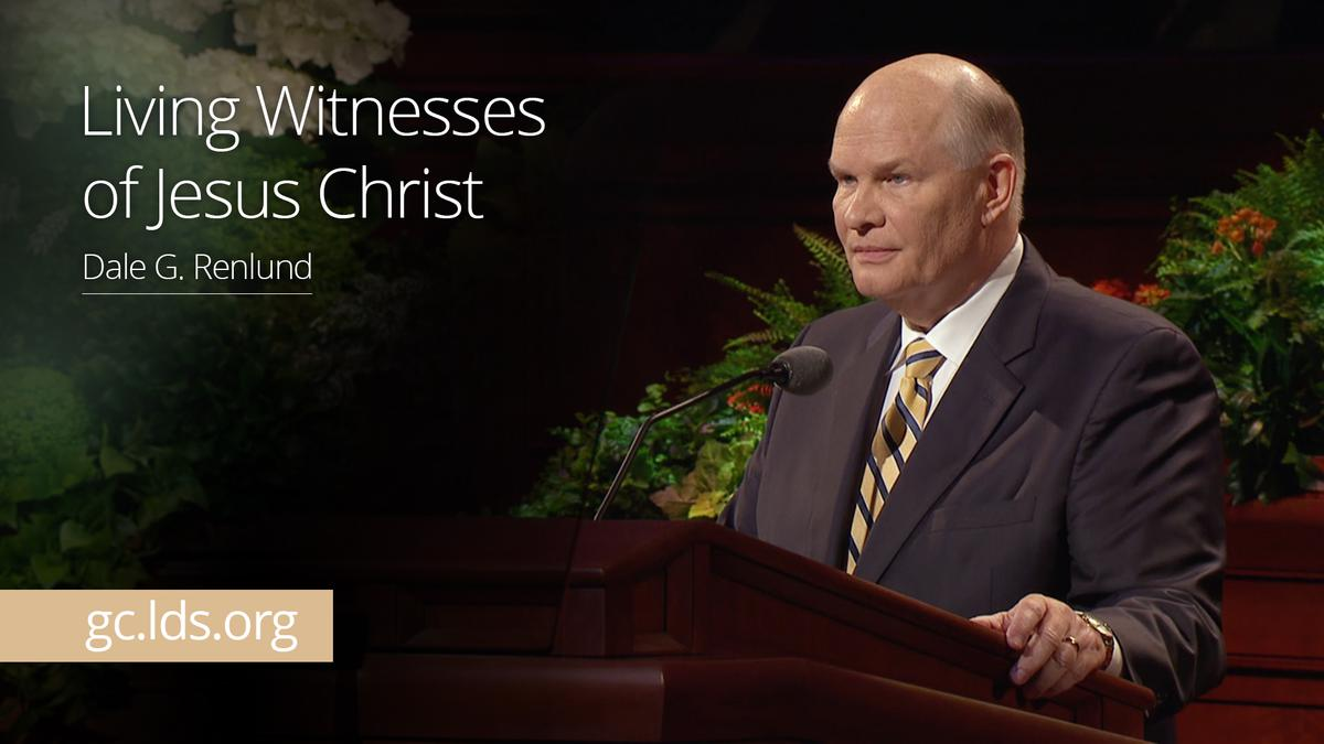 Living Witnesses of Jesus Christ – Elder Renlund