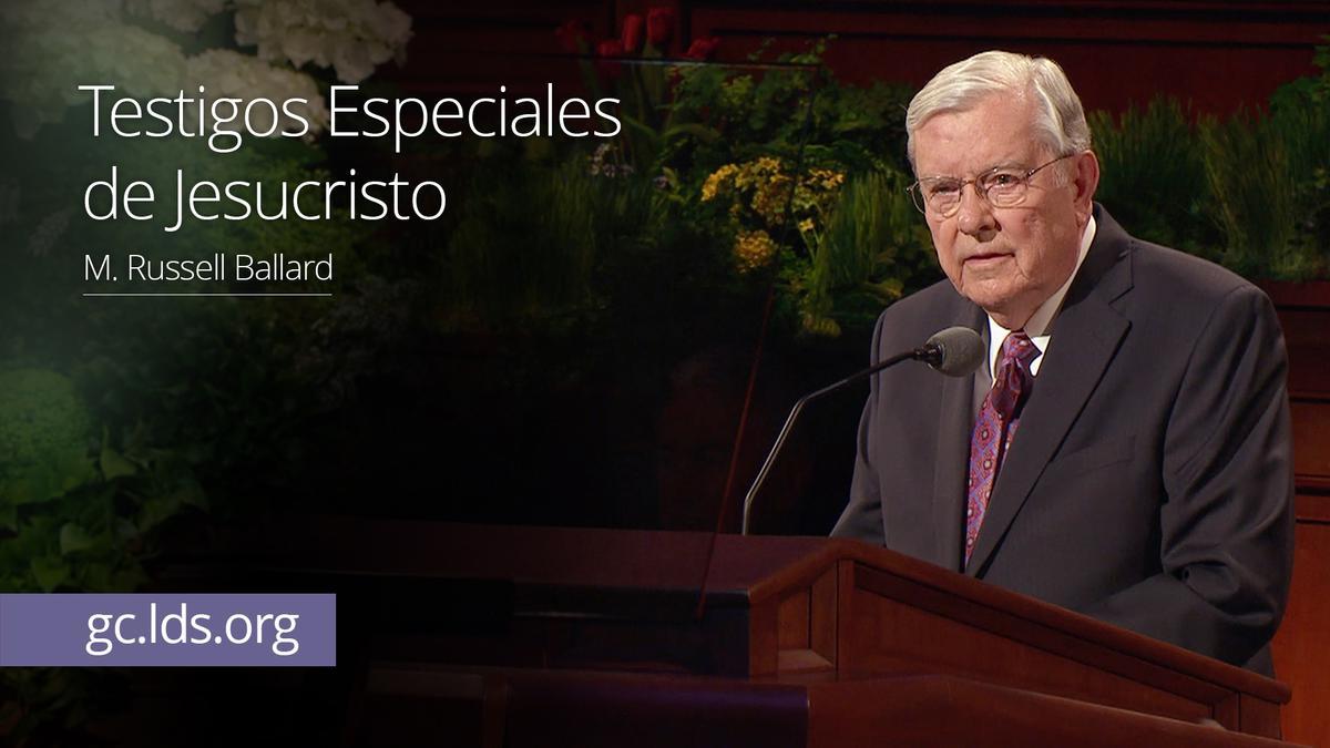 Testigos Especiales de Jesucristo – Élder Ballard