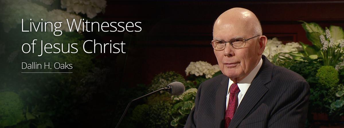 Living Witnesses of Jesus Christ – Elder Oaks