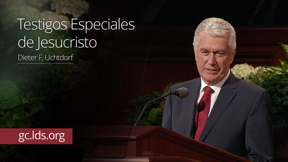 Testigos Especiales de Jesucristo – Presidente Uchtdorf