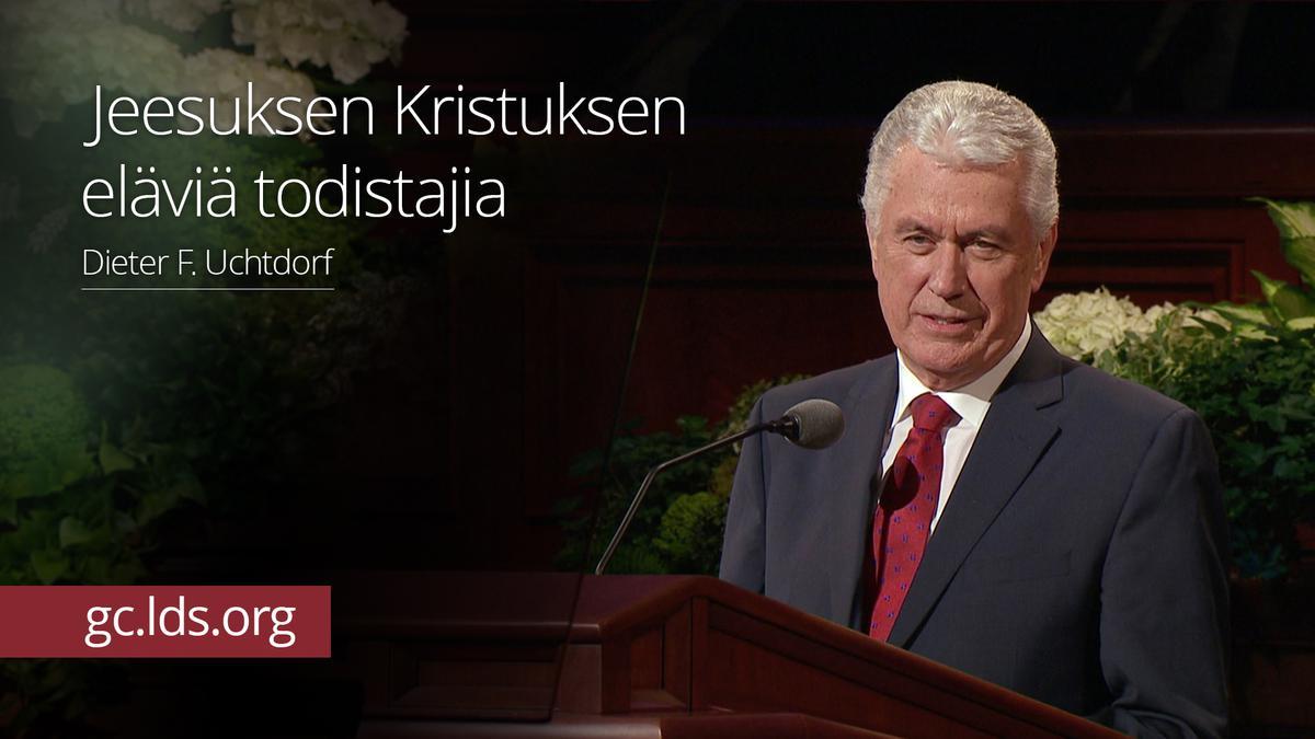 Jeesuksen Kristuksen eläviä todistajia – presidentti Uchtdorf