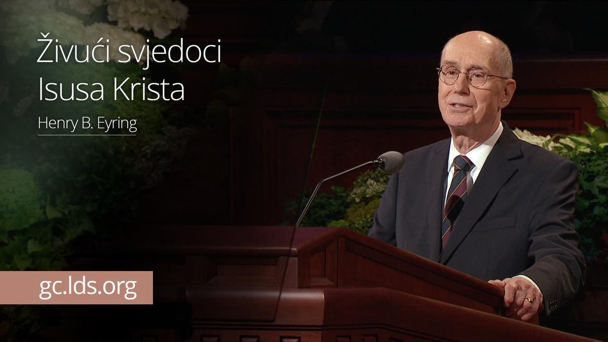 Živući svjedoci Isusa Krista – predsjednik Eyring