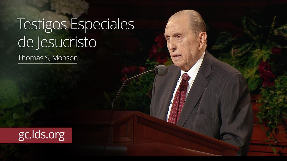 Testigos Especiales de Jesucristo – Presidente Monson