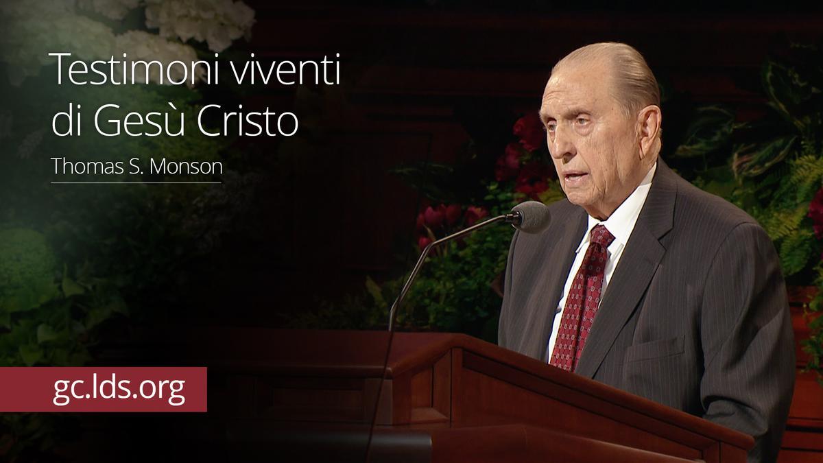 Testimoni viventi di Gesù Cristo – Presidente Monson