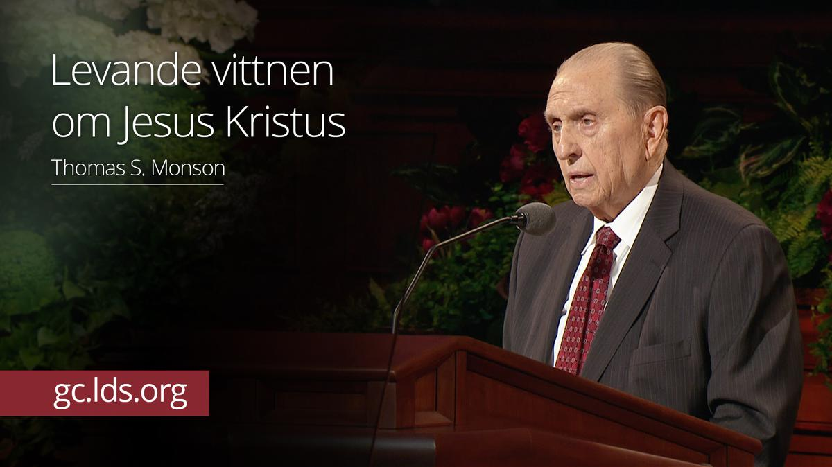 Levande vittnen om Jesus Kristus – President Monson