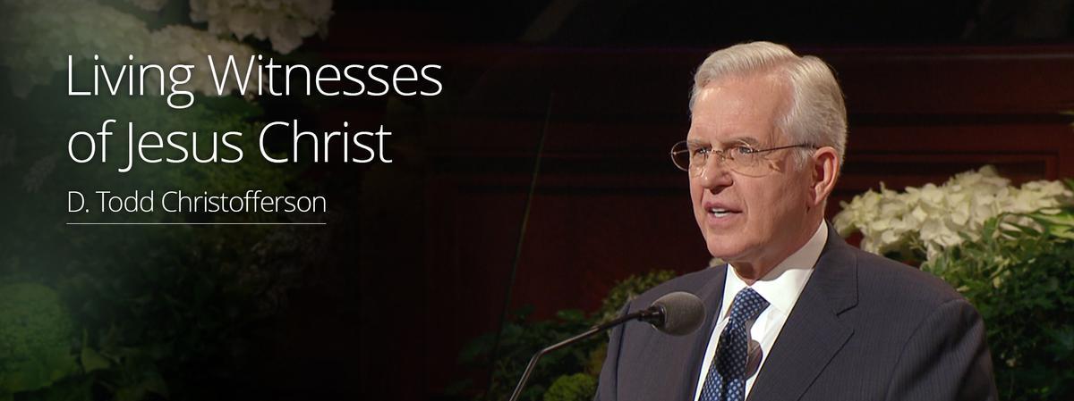 Living Witnesses of Jesus Christ – Elder Christofferson