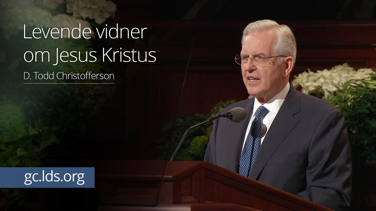 Levende vidner om Jesus Kristus – Ældste Christofferson