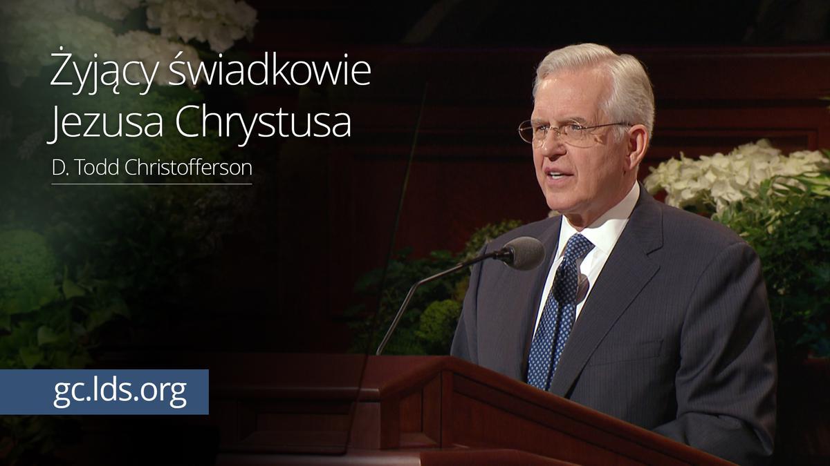 Żyjący świadkowie Jezusa Chrystusa – Starszy Christofferson