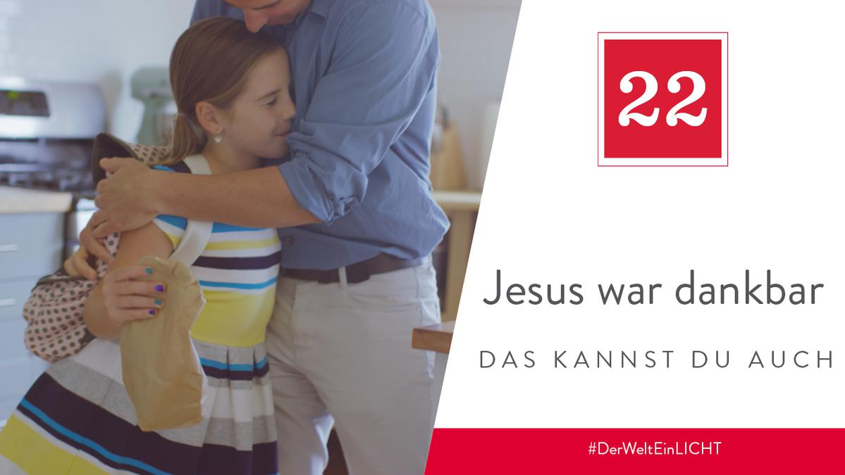 22. Dezember - Jesus war dankbar – das kannst du auch sein