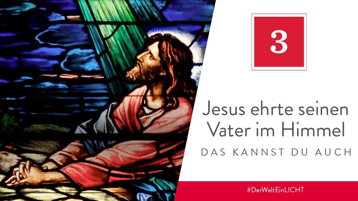 3. Dezember - Jesus ehrte seinen Vater im Himmel