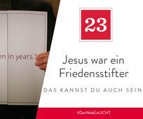 23. Dezember - Jesus war ein Friedensstifter – das kannst du auch sein