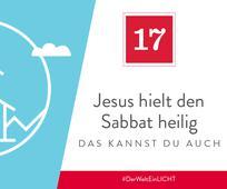 17. Dezember - Jesus hielt den Sabbat heilig – das kannst du auch
