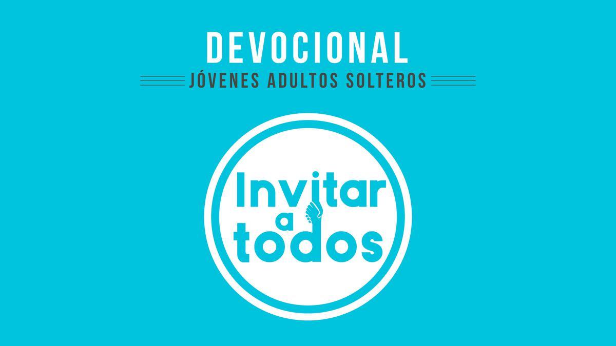 Devocional Invitar a todos para los jóvenes adultos solteros