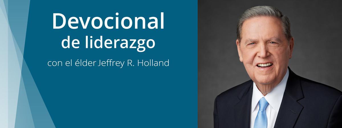 Devocional de liderazgo con el élder Jeffrey R. Holland