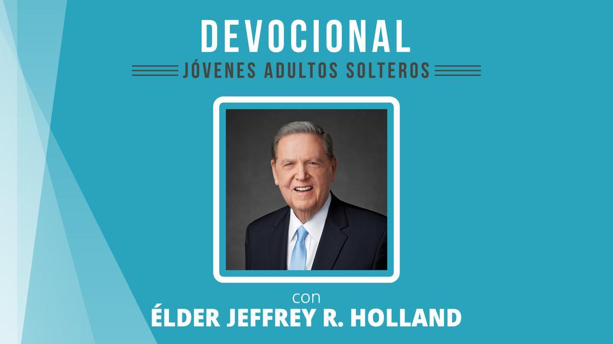 Devocional jóvenes adultos solteros con el élder Jeffrey R. Holland