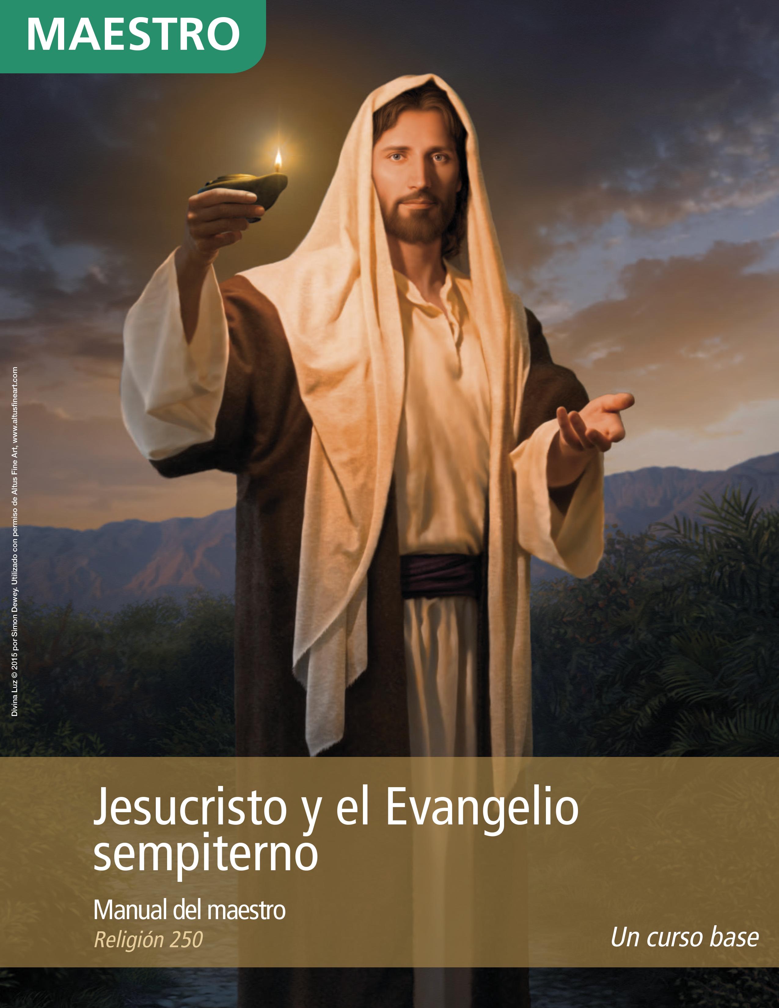 Jesucristo y el Evangelio sempiterno: Manual del maestro (Religión 250)